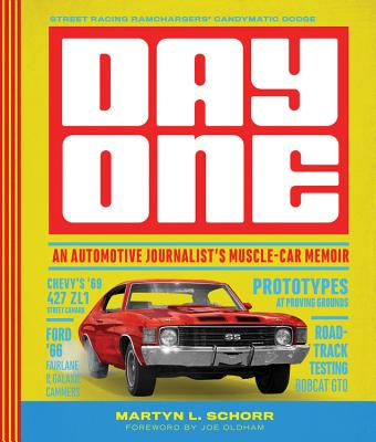 Day One: An Automotive Journalist's Muscle-Car Memoir - Schorr, Martyn L, and Oldham, Joe (Foreword by)