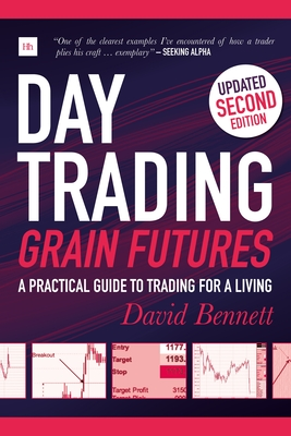 Day Trading Grain Futures: A practical guide to trading for a living - Bennett, David