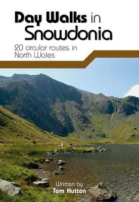 Day Walks in Snowdonia: 20 Circular Routes in North Wales - Hutton, Tom
