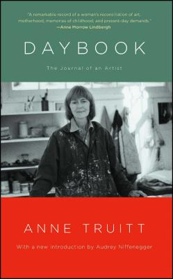 Daybook: The Journal of an Artist - Truitt, Anne, and Niffenegger, Audrey (Introduction by)