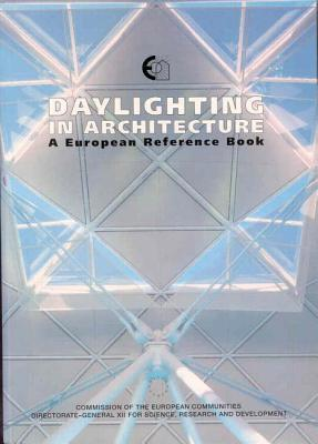 Daylighting in Architecture: A European Reference Book - Baker, Nick V., and Fanchiotti, A., and Steemers, K.