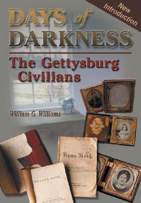 Days of Darkness: The Gettysburg Civilians - Williams, William G