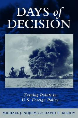 Days of Decision: Turning Points in U.S. Foreign Policy - Nojeim, Michael J, and Kilroy, David P