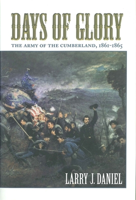 Days of Glory: The Army of the Cumberland, 1861-1865 - Daniel, Larry J