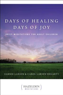 Days of Healing Days of Joy: Daily Meditations for Adult Children - Larsen, Earnie