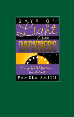 Days of Light and Darkness: Prayerful Reflections for Advent - Smith, Pamela, Ph.D.