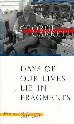 Days of Our Lives Lie in Fragments: New and Old Poems, 1957--1997 - Garrett, George