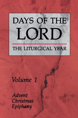 Days of the Lord: Volume 1: Advent, Christmas, Epiphany - Various, and Liturgical Press