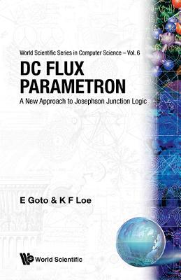 Dc Flux Parametron: A New Approach To Josephson Junction Logic - Goto, Eiichi, and Loe, Kia Fock