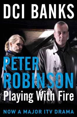 DCI Banks: Playing with Fire - Robinson, Peter