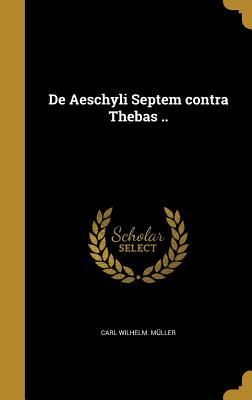 de Aeschyli Septem Contra Thebas .. - Muller, Carl Wilhelm