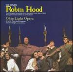 De Koven: Robin Hood - Alta Boover (vocals); Anabelle McCormick (vocals); Brian Woods (vocals); Danielle McCormick (vocals);...
