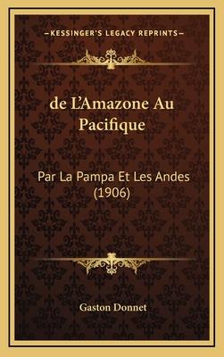 de L'Amazone Au Pacifique: Par La Pampa Et Les Andes (1906) - Donnet, Gaston