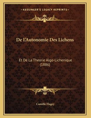de L'Autonomie Des Lichens: Et de La Theorie Algo-Lichenique (1886) - Flagey, Camille
