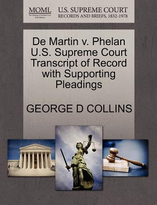 de Martin V. Phelan U.S. Supreme Court Transcript of Record with Supporting Pleadings - Collins, George D