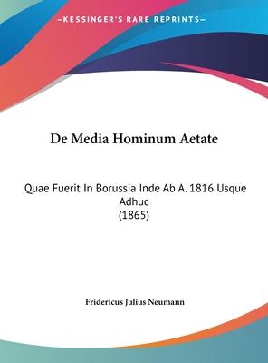 de Media Hominum Aetate: Quae Fuerit in Borussia Inde AB A. 1816 Usque Adhuc (1865) - Neumann, Fridericus Julius
