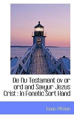 de NU Testament Ov or Ord and Savyur Jezus Crist: In Fonetic Sort Hand - Pitman, Isaac