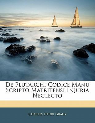 de Plutarchi Codice Manu Scripto Matritensi Injuria Neglecto - Graux, Charles Henri