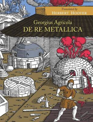 de Re Metallica - Agricola, Georgius, and Hoover, Herbert (Translated by)