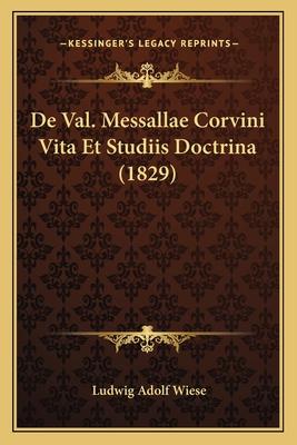de Val. Messallae Corvini Vita Et Studiis Doctrina (1829) - Wiese, Ludwig Adolf