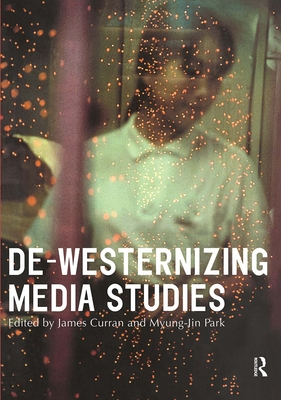 de-Westernizing Media Studies - Curran, James (Editor)