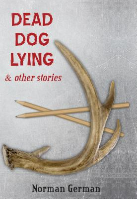 Dead Dog Lying & Other Stories - German, Norman