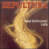 Dead Embryonic Cells - Sepultura