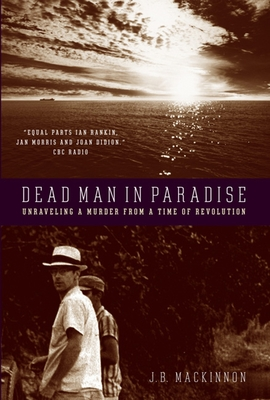 Dead Man in Paradise: Unraveling a Murder from a Time of Revolution - MacKinnon, J B