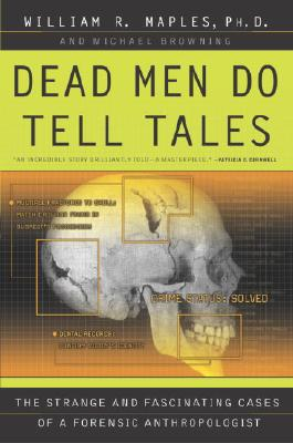 Dead Men Do Tell Tales: The Strange and Fascinating Cases of a Forensic Anthropologist - Maples, William R, and Browning, Michael