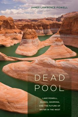 Dead Pool: Lake Powell, Global Warming, and the Future of Water in the West - Powell, James Lawrence