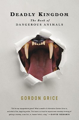 Deadly Kingdom: The Book of Dangerous Animals - Grice, Gordon