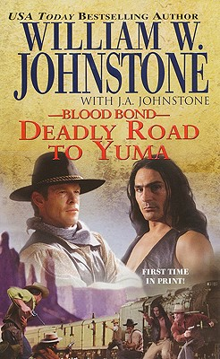 Deadly Road to Yuma - Johnstone, William W., and Johnstone, J. A.