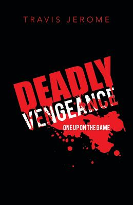 Deadly Vengeance: One Up on the Game - Jerome, Travis