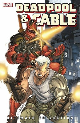 Deadpool & Cable Ultimate Collection - Book 1 - Nicieza, Fabian (Text by)
