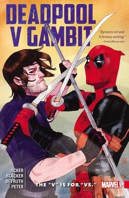 """Deadpool V Gambit: The """"V"""" Is for """"Vs."""" - Acker, Ben (Text by), and Blacker, Ben (Text by)"""