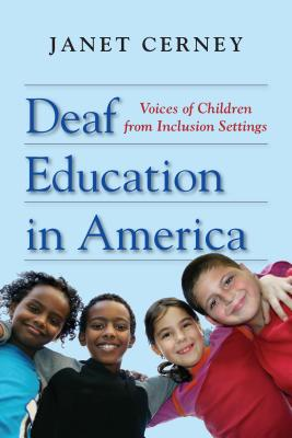 Deaf Education in America: Voices of Children from Inclusion Settings - Cerney, Janet