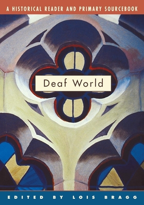 Deaf World: A Historical Reader and Primary Sourcebook - Bragg, Lois (Editor), and Ross, Andrew