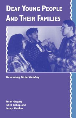 Deaf Young People and Their Families: Developing Understanding - Gregory, Susan