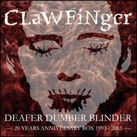 Deafer Dumber Blinder: 20 Years Anniversary Box 1993-2013 - Clawfinger