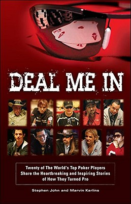 Deal Me in: Twenty of the World's Top Poker Players Share the Heartbreaking and Inspiring Stories of How They Turned Pro - Karlins, Marvin, and John, Stephen