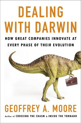 Dealing with Darwin: How Great Companies Innovate at Every Phase of Their Evolution - Moore, Geoffrey A