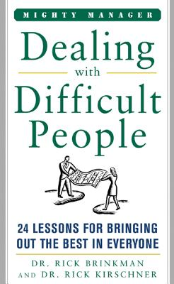 Dealing with Difficult People: 24 Lessons for Bringing Out the Best in Everyone - Brinkman, Rick, and Kirschner, Rick