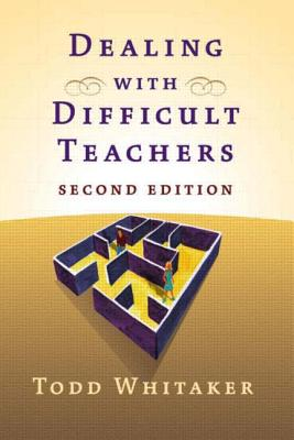 Dealing with Difficult Teachers, 2nd Edition - Whitaker, Todd