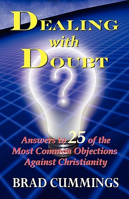 Dealing with Doubt: Answers to 25 of the Most Common Objections Against Christianity - Cummings, Brad