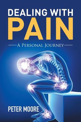 Dealing with Pain: A Personal Journey - Moore, Peter