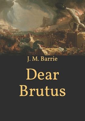 Dear Brutus - Barrie, James Matthew
