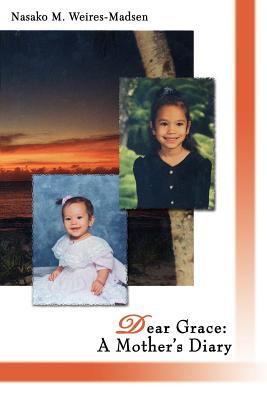 Dear Grace: A Mother's Diary - Weires-Madsen, Nasako M