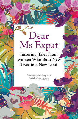 Dear Ms Expat: Inspiring Tales from Women Who Built New Lives in a New Land -