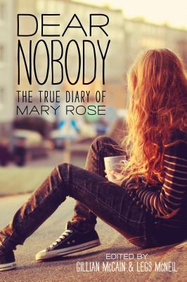 Dear Nobody: The True Diary of Mary Rose - McCain, Gillian, and McNeil, Legs