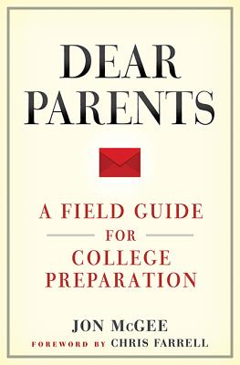 Dear Parents: A Field Guide for College Preparation - McGee, Jon, and Farrell, Chris (Foreword by)